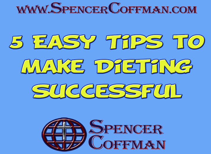 5 Easy Tips To Make Dieting Successful Spencer Coffman