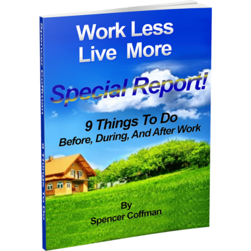 9 Things To Do Before During And After Work Spencer Coffman Work Less Live More