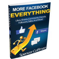 More Facebook Everything Likes Shares Comments Friends Followers Sales And More Spencer Coffman