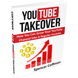 YouTube Takeover How You Can Grow Your YouTube Channel Into A Regular Income Spencer Coffman