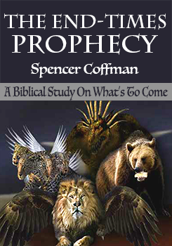 The End Times Prophecy A Biblical Study Of Whats To Come Spencer Coffman