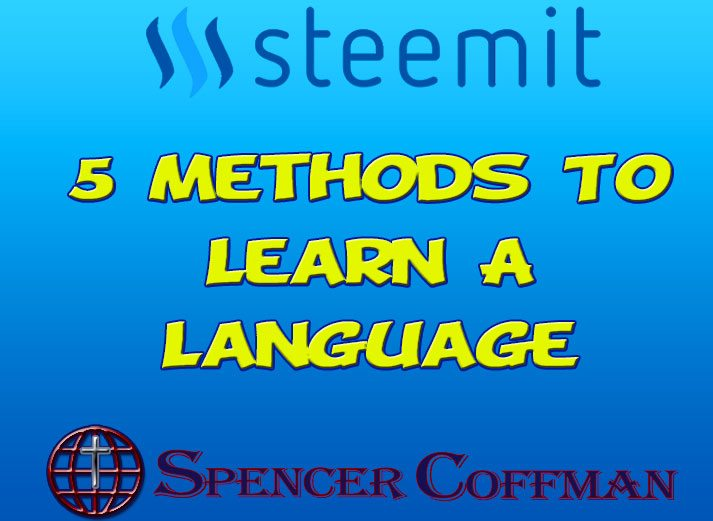 5 Methods To Learn A Language - Teaching Approaches To Language Learning Spencer Coffman