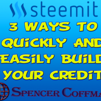 3 Ways To Quickly And Easily Build Your Credit – Spencer Coffman