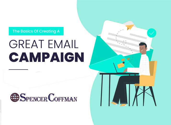 The Basics Of Creating A Great Email Campaign – Spencer Coffman