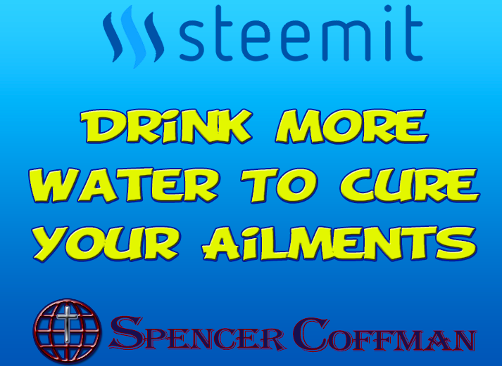 Drink More Water To Cure Your Ailments – Spencer Coffman