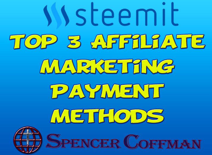 The Top 3 Affiliate Marketing Payment Methods – Spencer Coffman