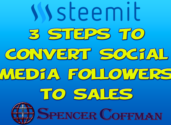 3 Steps To Convert Social Media Followers To Sales – Spencer Coffman