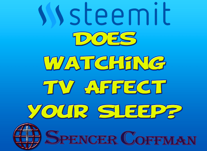 Does Watching TV Affect Your Sleep? – Spencer Coffman