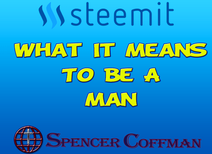 What It Means To Be A Man – Spencer Coffman