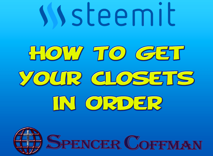 How to Get Your Closets In Order – Spencer Coffman