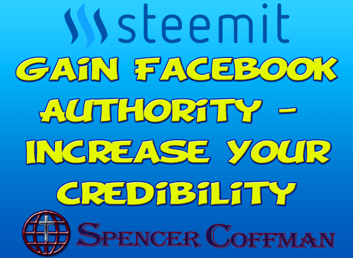Gain Facebook Authority – Simple Steps To Increase Your Credibility – Spencer Coffman
