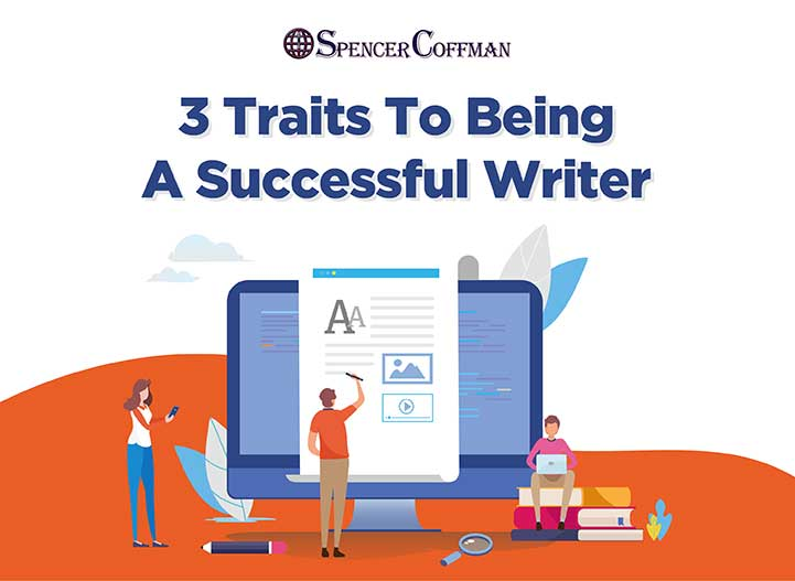3 Traits To Being A Successful Writer – Spencer Coffman